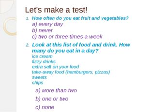 Let's make a test! How often do you eat fruit and vegetables? a) every day b)