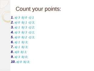 Count your points: 1. a) 3 b) 0 c) 1	 2. a) 0 b) 1 c) 3; 3. a) 1 b) 3 c) 2; 4