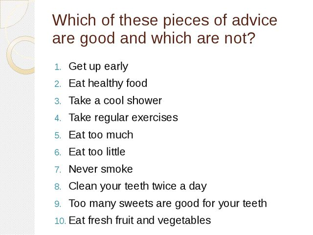Which of these pieces of advice are good and which are not? Get up early Eat...