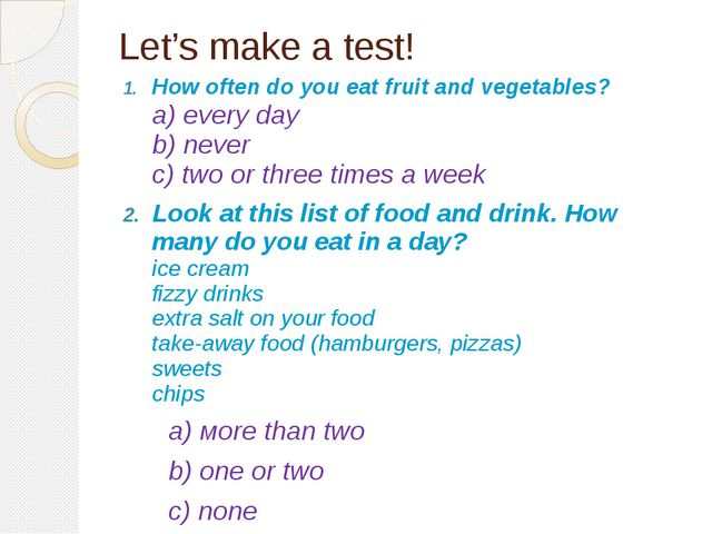 Let's make a test! How often do you eat fruit and vegetables? a) every day b)...
