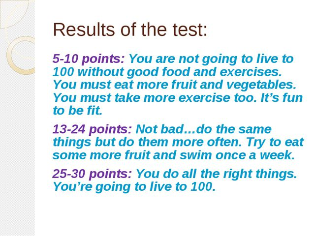 Results of the test: 5-10 points: You are not going to live to 100 without go...