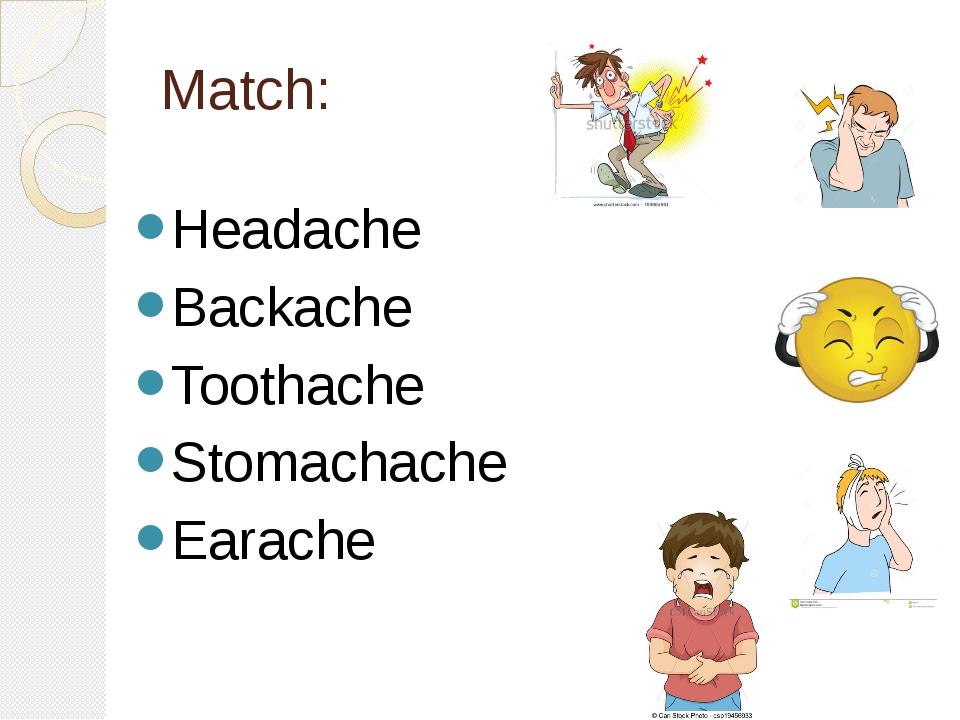Match: Headache Backache Toothache Stomachache Earache