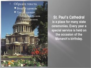 St. Paul's Cathedral is a place for many state ceremonies. Every year a speci