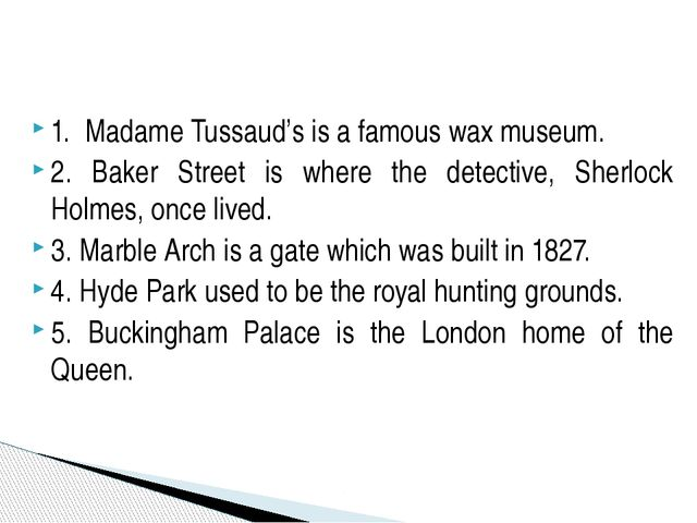 1. Madame Tussaud's is a famous wax museum. 2. Baker Street is where the dete...