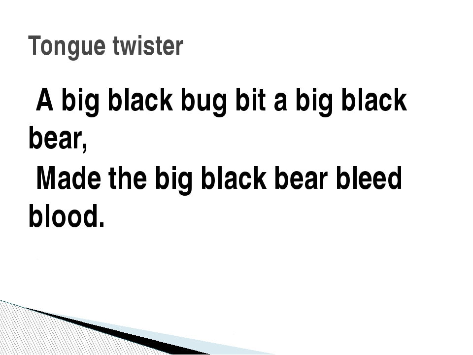 A big black bug bit a big black bear, Made the big black bear bleed blood. T...