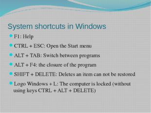 System shortcuts in Windows F1: Help CTRL + ESC: Open the Start menu ALT + TA