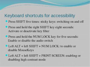 Keyboard shortcuts for accessibility Press SHIFT five times: sticky keys: swi