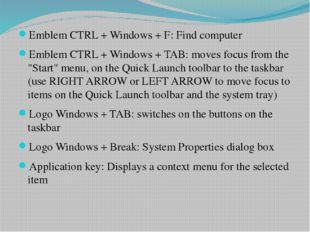 Emblem CTRL + Windows + F: Find computer Emblem CTRL + Windows + TAB: moves f