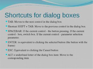 Shortcuts for dialog boxes TAB: Moves to the next control in the dialog box S