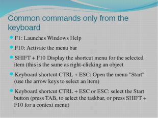 Common commands only from the keyboard F1: Launches Windows Help F10: Activat