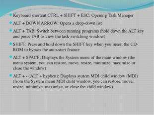 Keyboard shortcut CTRL + SHIFT + ESC: Opening Task Manager ALT + DOWN ARROW: