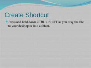 Create Shortcut Press and hold down CTRL + SHIFT as you drag the file to your