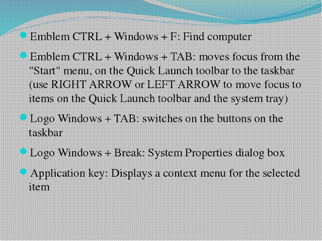 Emblem CTRL + Windows + F: Find computer Emblem CTRL + Windows + TAB: moves f...