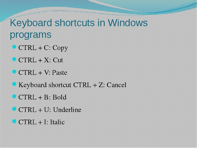 Keyboard shortcuts in Windows programs CTRL + C: Copy CTRL + X: Cut CTRL + V:...