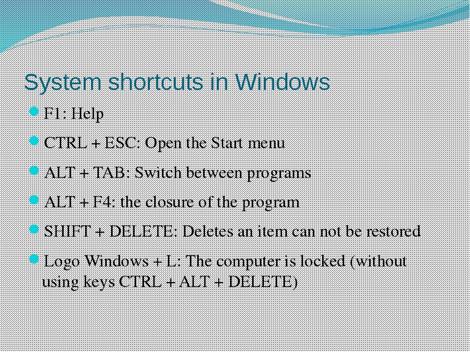 System shortcuts in Windows F1: Help CTRL + ESC: Open the Start menu ALT + TA...