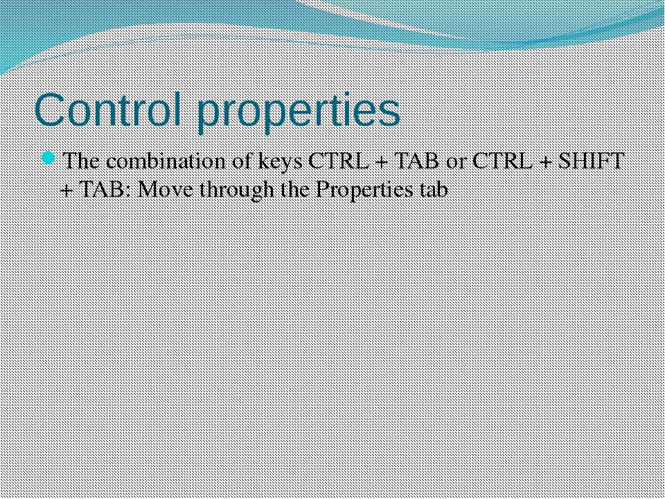 Control properties The combination of keys CTRL + TAB or CTRL + SHIFT + TAB:...