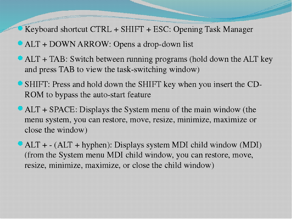 Keyboard shortcut CTRL + SHIFT + ESC: Opening Task Manager ALT + DOWN ARROW:...