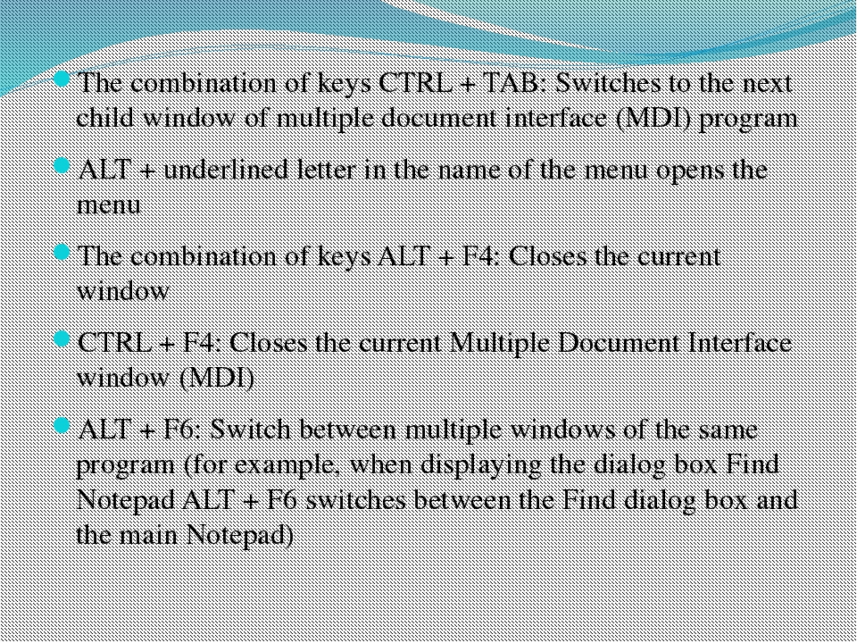 The combination of keys CTRL + TAB: Switches to the next child window of mult...