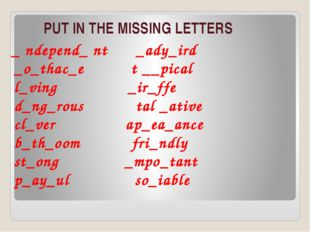 PUT IN THE MISSING LETTERS _ ndepend_ nt _ady_ird _o_thac_e t __pical l_ving