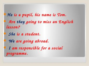 He is a pupil, his name is Tom. Are they going to miss an English lesson? Sh