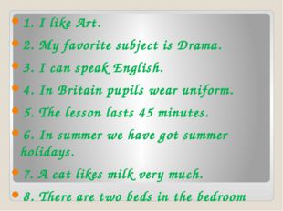 1. I like Art. 2. My favorite subject is Drama. 3. I can speak English. 4. I