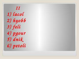 II 1) lacol 2) hyobb 3) feli 4) pgour 5) dnik 6) petoli