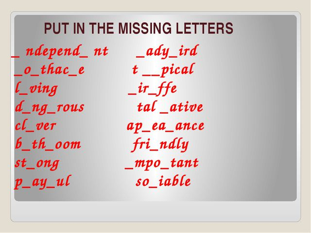 PUT IN THE MISSING LETTERS _ ndepend_ nt _ady_ird _o_thac_e t __pical l_ving...