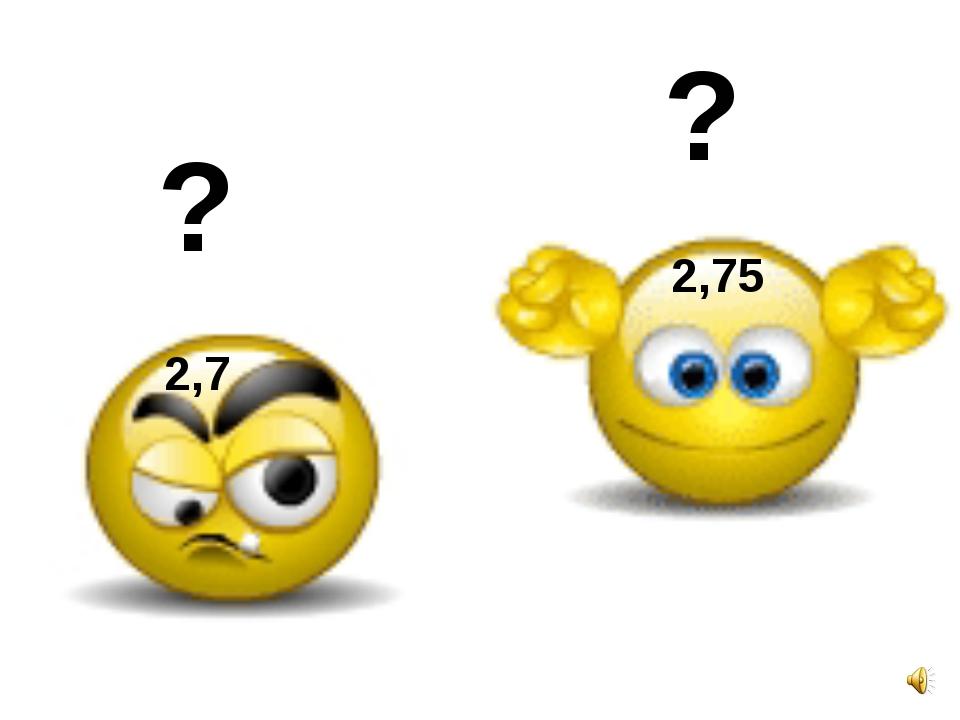 2,7 2,75 ? ?