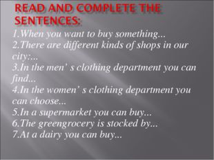 1.When you want to buy something... 2.There are different kinds of shops in o