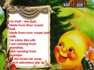 I'm Puff – the Ball, Made from flour round ball, Made from sour cream and mil