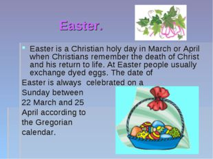 Easter. Easter is a Christian holy day in March or April when Christians reme