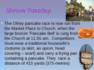 Shrove Tuesday. The Olney pancake race is now run from the Market Place to Ch