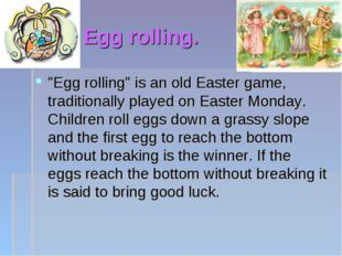"Egg rolling. ""Egg rolling"" is an old Easter game, traditionally played on Eas"