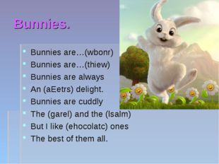 Bunnies. Bunnies are…(wbonr) Bunnies are…(thiew) Bunnies are always An (aEetr