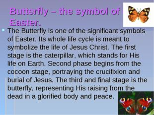 Butterfly – the symbol of of Easter. The Butterfly is one of the significant