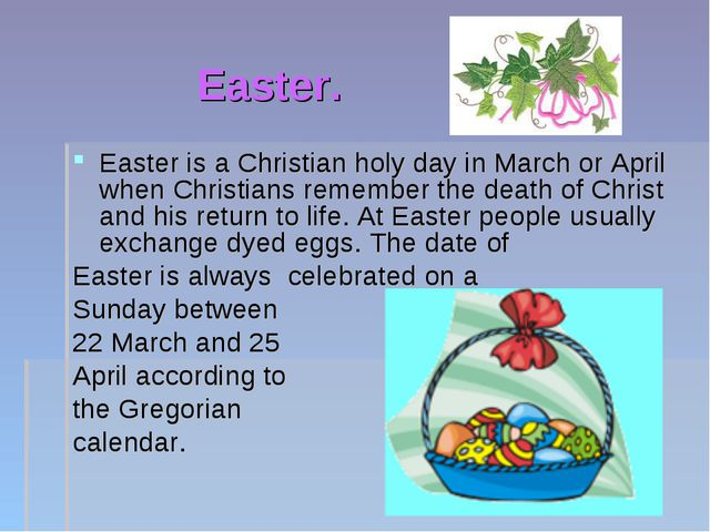 Easter. Easter is a Christian holy day in March or April when Christians reme...