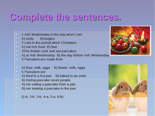 Complete the sentences. 1 Ash Wednesday is the day when Lent A) ends B) begin...