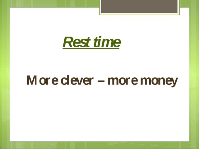 Rest time More clever – more money