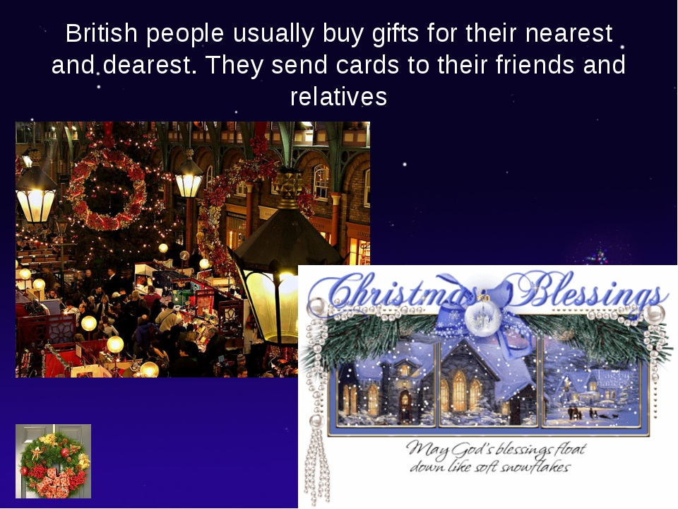 British people usually buy gifts for their nearest and dearest. They send car...