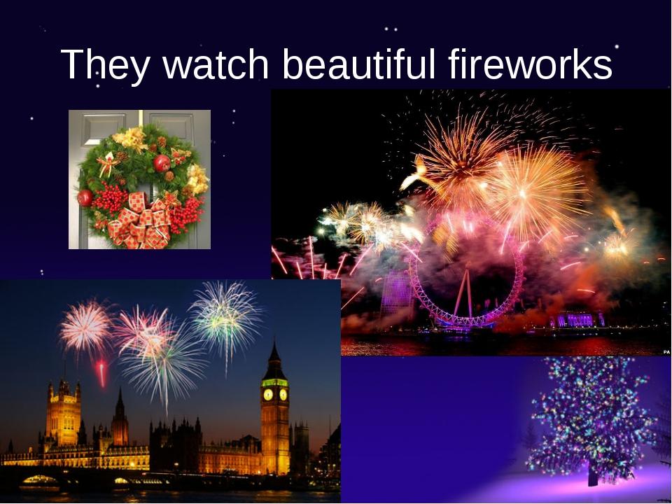 They watch beautiful fireworks