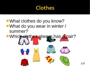 What clothes do you know? What do you wear in winter / summer? Which clothes