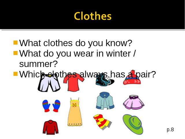 What clothes do you know? What do you wear in winter / summer? Which clothes...