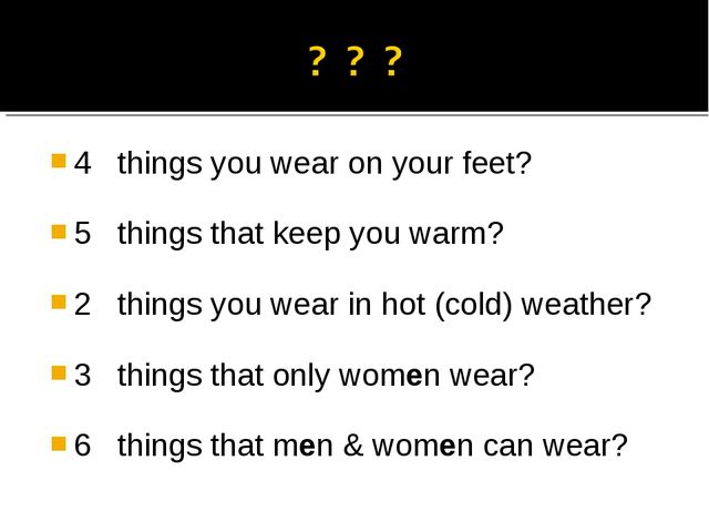 4 things you wear on your feet? 5 things that keep you warm? 2 things you wea...