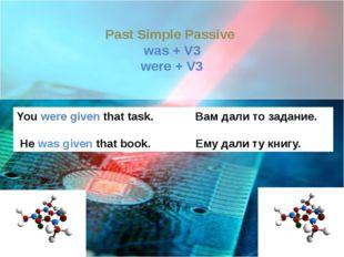 Past Simple Passive  was + V3 were + V3