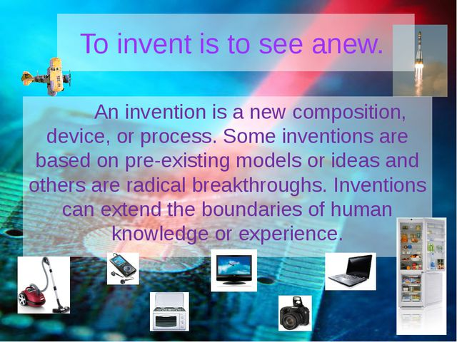 To invent is to see anew.  An invention is a new composition, device, or p...