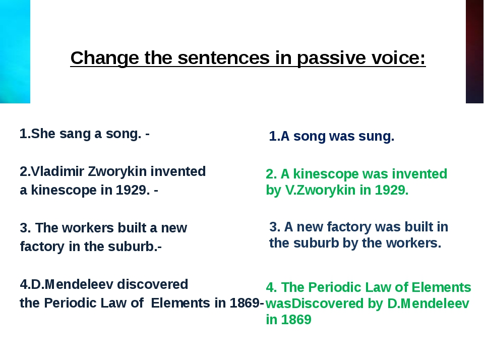 Change the sentences in passive voice:        1.She sang a song. -...