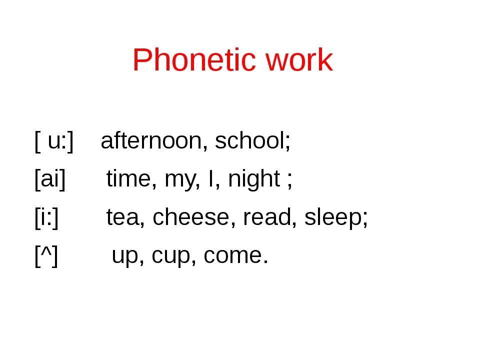 Phonetic work [ u:] afternoon, school; [ai] time, my, I, night ; [i:] tea, c...