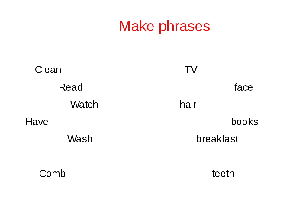 Make phrases Clean TV Read face Watch hair Have books Wash breakfast Comb te...
