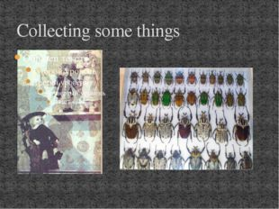 Collecting some things