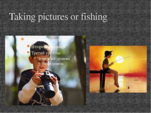 Taking pictures or fishing